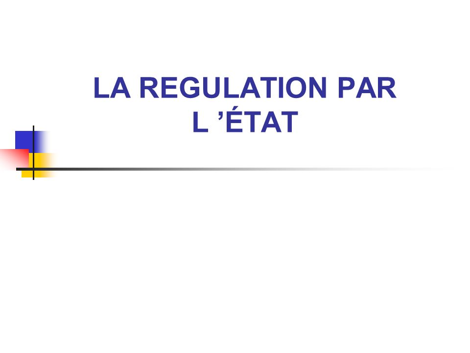 LA REGULATION PAR L 'ÉTAT