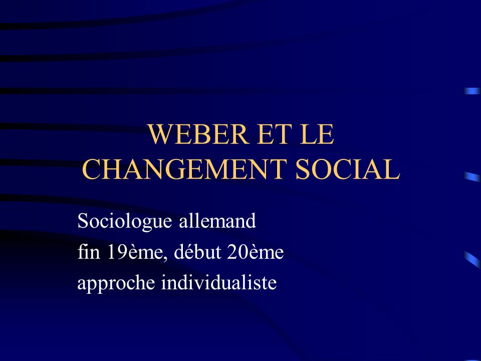 WEBER ET LE CHANGEMENT SOCIAL