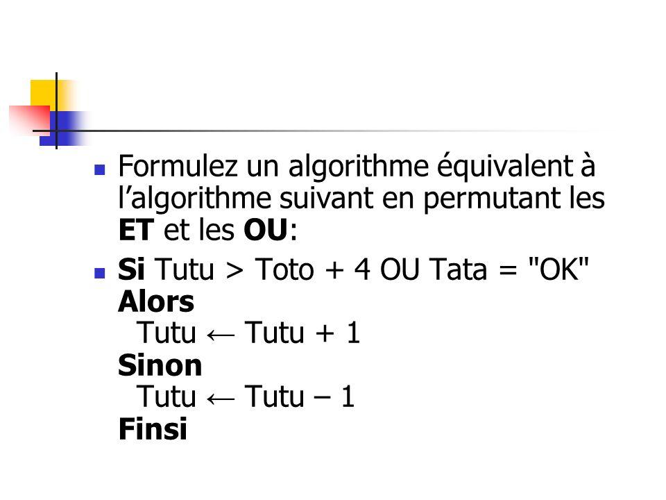 Formulez un algorithme équivalent à l'algorithme suivant en permutant les ET et les OU: