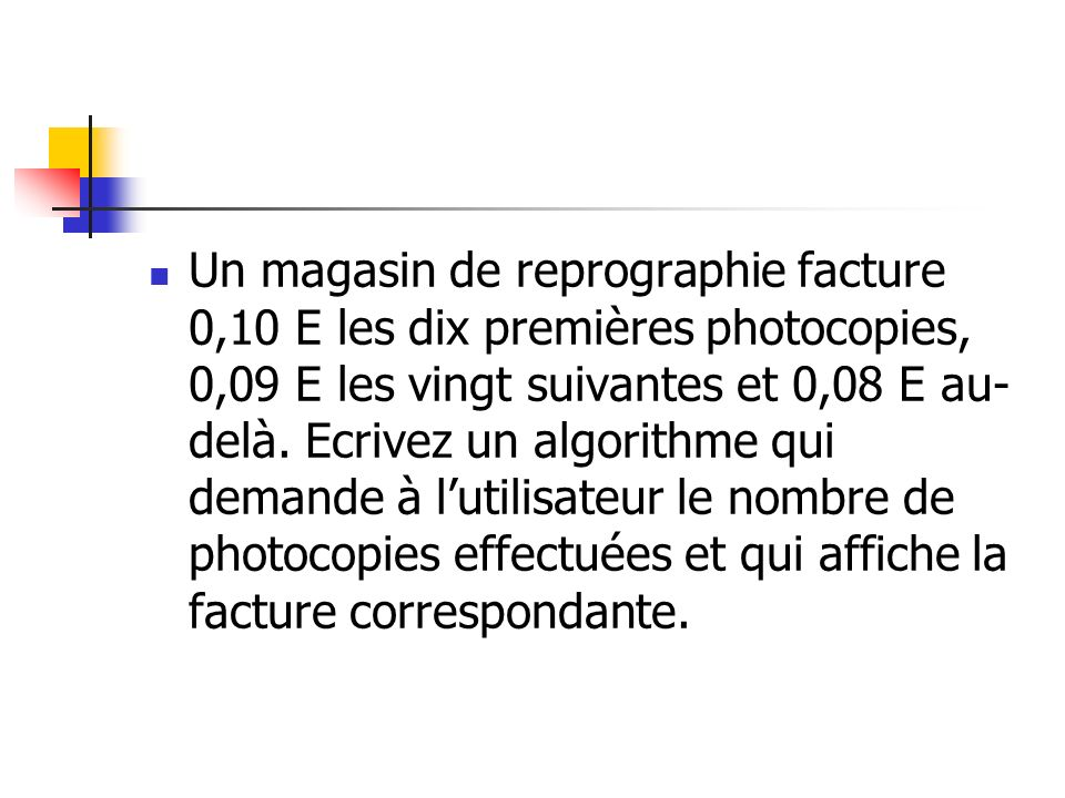 Un magasin de reprographie facture 0,10 E les dix premières photocopies, 0,09 E les vingt suivantes et 0,08 E au-delà.