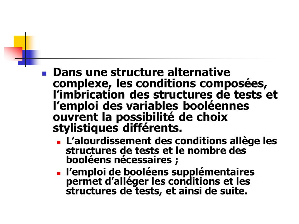 Dans une structure alternative complexe, les conditions composées, l'imbrication des structures de tests et l'emploi des variables booléennes ouvrent la possibilité de choix stylistiques différents.