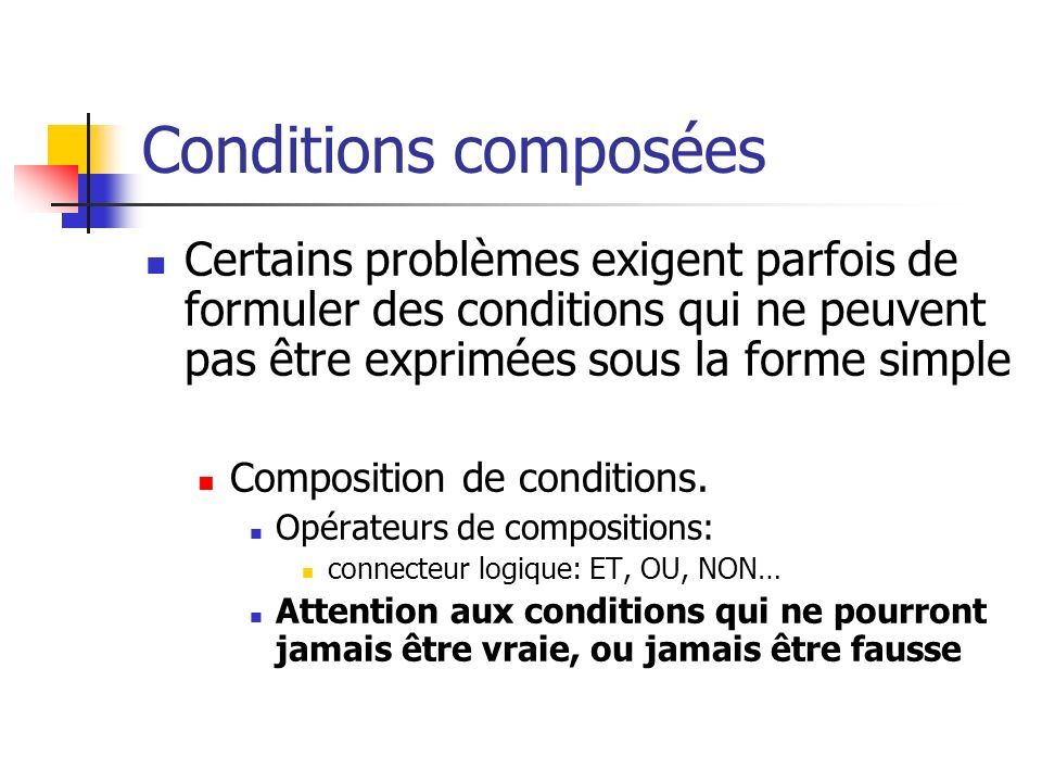 Conditions composées Certains problèmes exigent parfois de formuler des conditions qui ne peuvent pas être exprimées sous la forme simple.