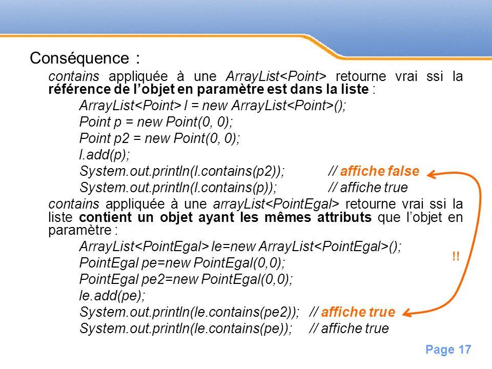 Conséquence :contains appliquée à une ArrayList<Point> retourne vrai ssi la référence de l'objet en paramètre est dans la liste :