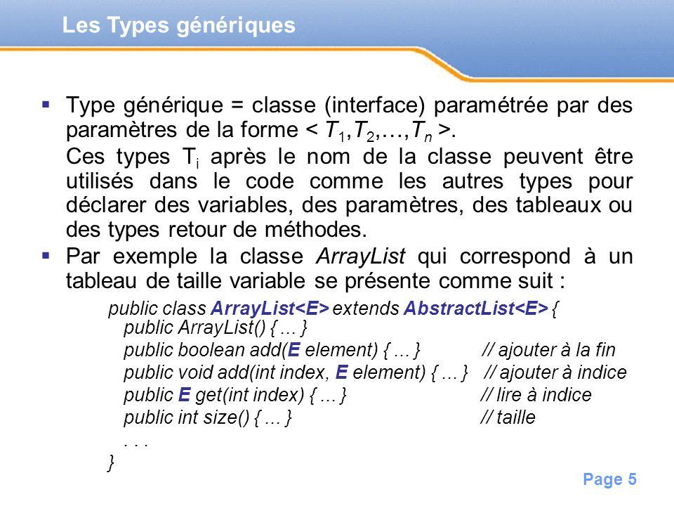Les Types génériques Type générique = classe (interface) paramétrée par des paramètres de la forme < T1,T2,…,Tn >.