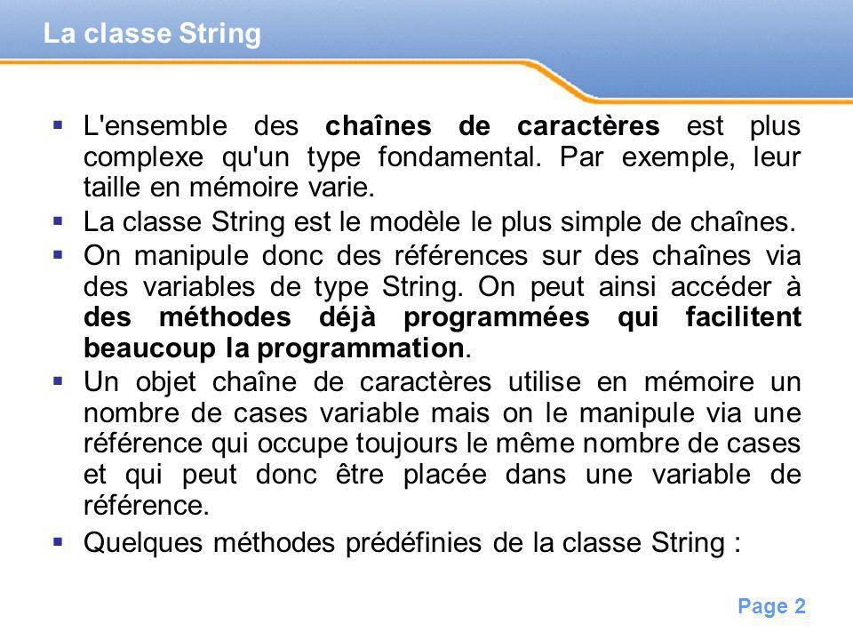 La classe String L ensemble des chaînes de caractères est plus complexe qu un type fondamental. Par exemple, leur taille en mémoire varie.