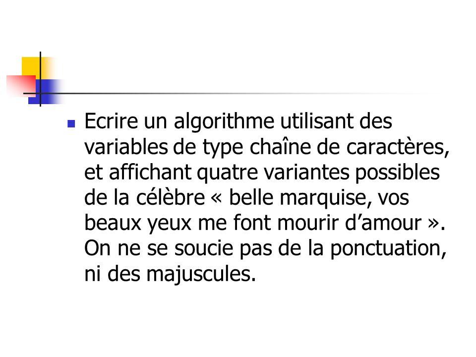 Ecrire un algorithme utilisant des variables de type chaîne de caractères, et affichant quatre variantes possibles de la célèbre « belle marquise, vos beaux yeux me font mourir d'amour ».