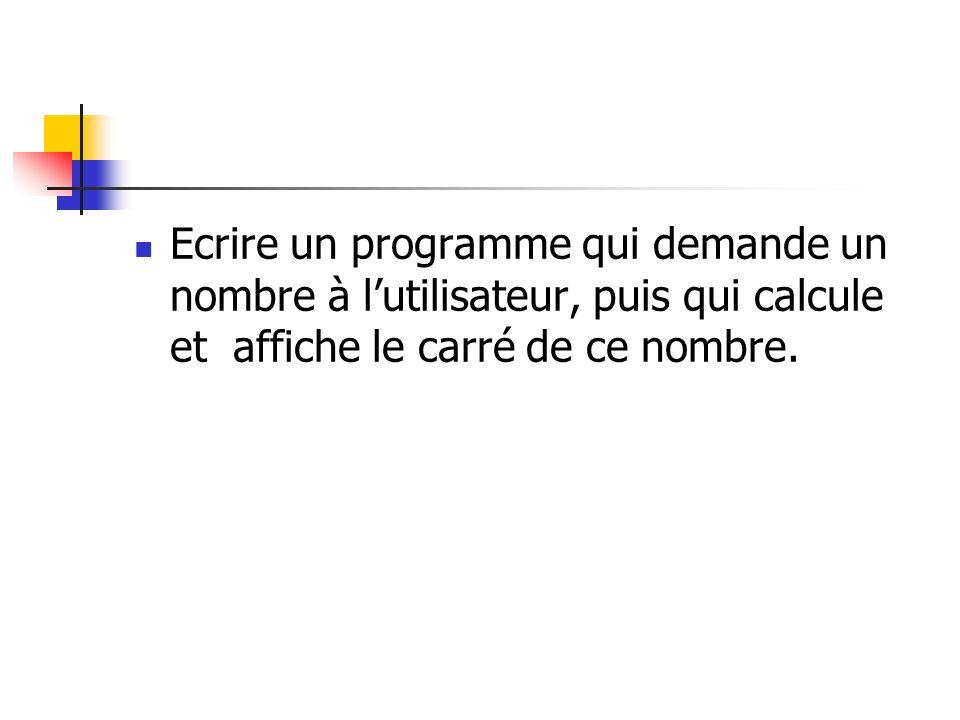Ecrire un programme qui demande un nombre à l'utilisateur, puis qui calcule et affiche le carré de ce nombre.