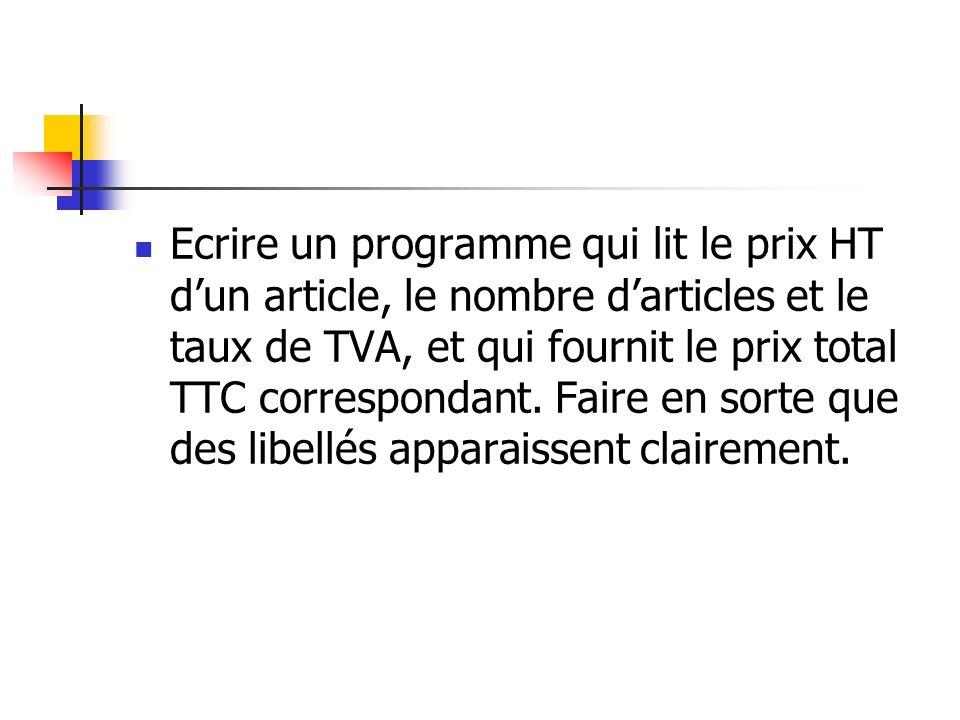 Ecrire un programme qui lit le prix HT d'un article, le nombre d'articles et le taux de TVA, et qui fournit le prix total TTC correspondant.