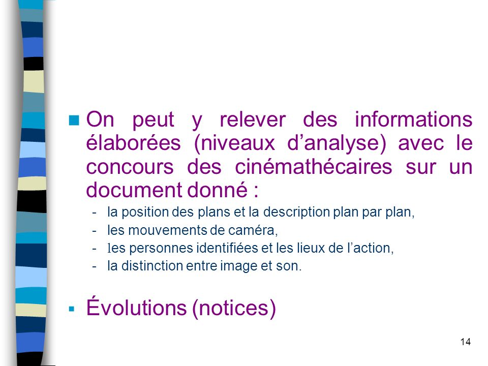 On peut y relever des informations élaborées (niveaux d'analyse) avec le concours des cinémathécaires sur un document donné :