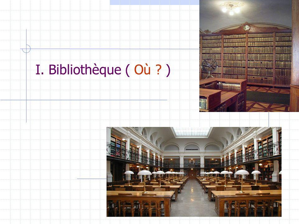 I. Bibliothèque ( Où )