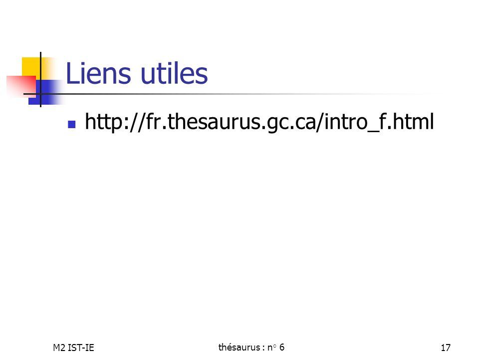 Liens utiles http://fr.thesaurus.gc.ca/intro_f.html M2 IST-IE