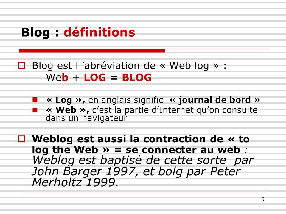 Blog : définitions Blog est l 'abréviation de « Web log » :