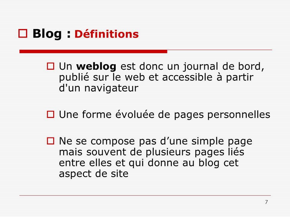 Blog : DéfinitionsUn weblog est donc un journal de bord, publié sur le web et accessible à partir d un navigateur.