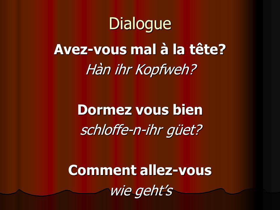 Dialogue Avez-vous mal à la tête Hàn ihr Kopfweh Dormez vous bien