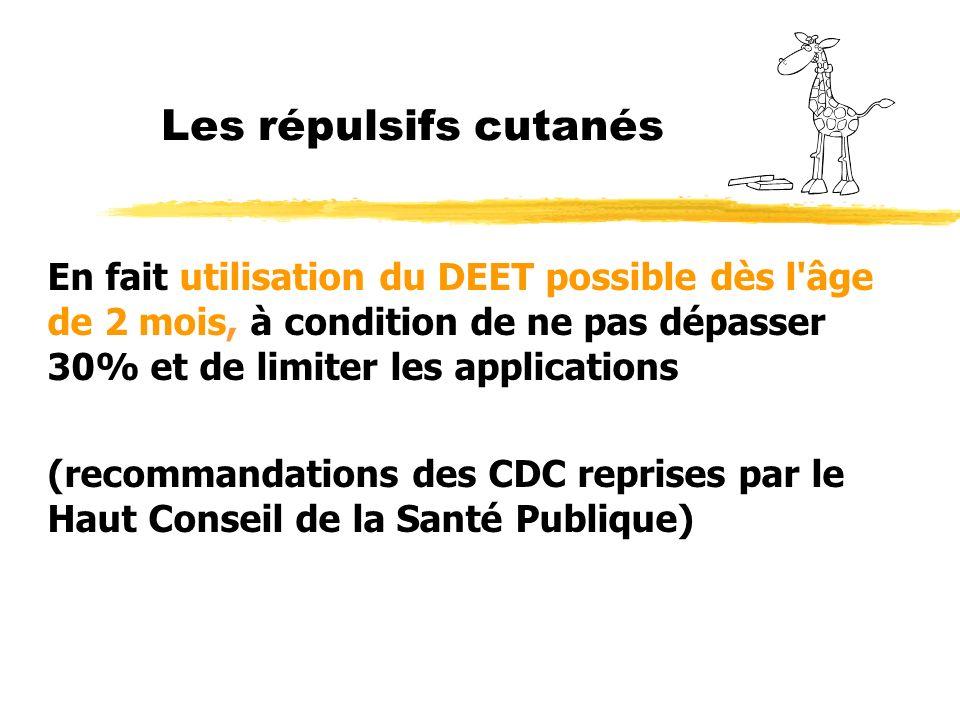 Les répulsifs cutanés En fait utilisation du DEET possible dès l âge de 2 mois, à condition de ne pas dépasser 30% et de limiter les applications.