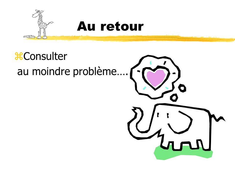 Au retour Consulter au moindre problème….