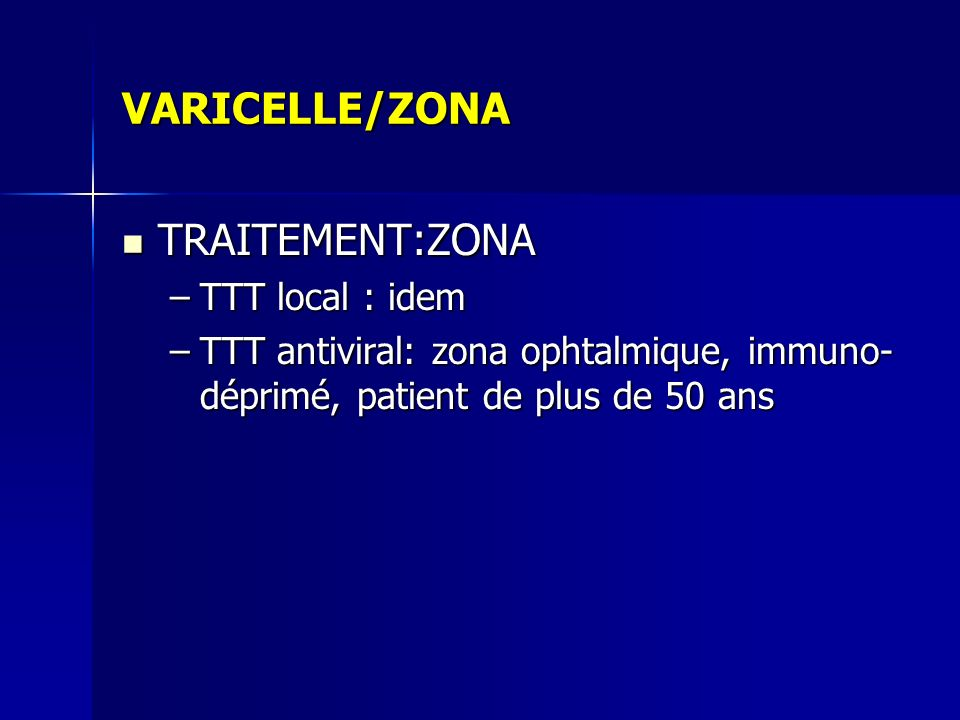 VARICELLE/ZONA TRAITEMENT:ZONA TTT local : idem