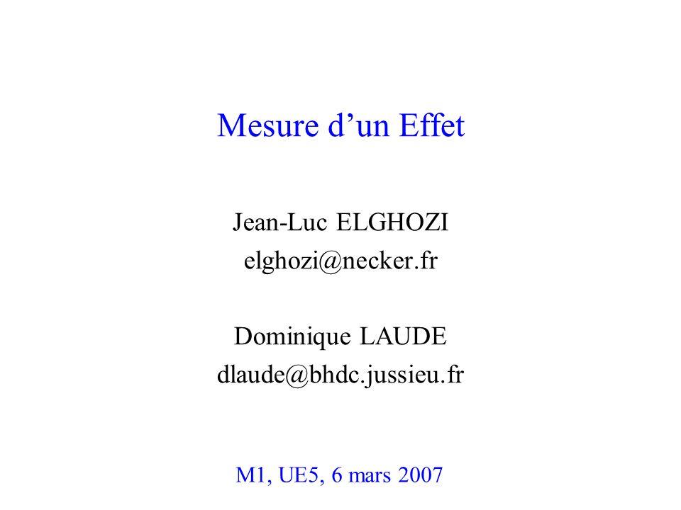Mesure d'un Effet Jean-Luc ELGHOZI elghozi@necker.fr Dominique LAUDE