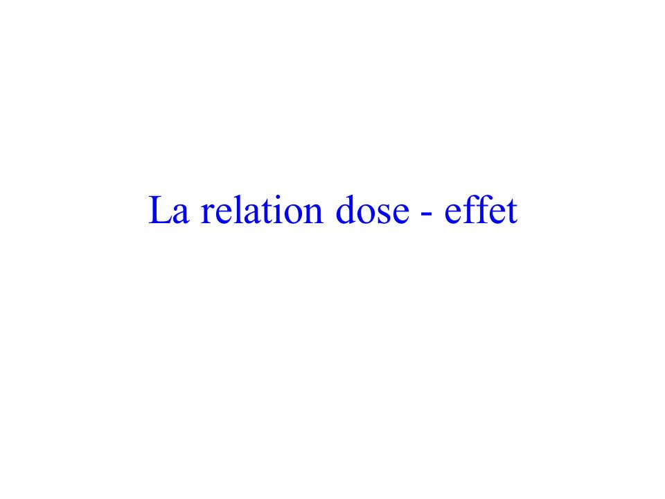 La relation dose - effet