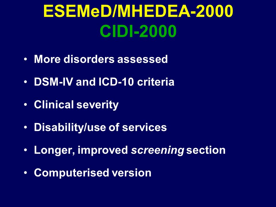 ESEMeD/MHEDEA-2000 CIDI-2000 More disorders assessed