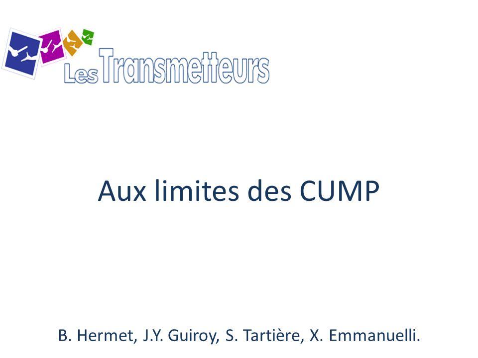Aux limites des CUMP B. Hermet, J. Y. Guiroy, S. Tartière, X