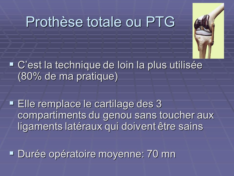 Prothèse totale ou PTG C'est la technique de loin la plus utilisée (80% de ma pratique)