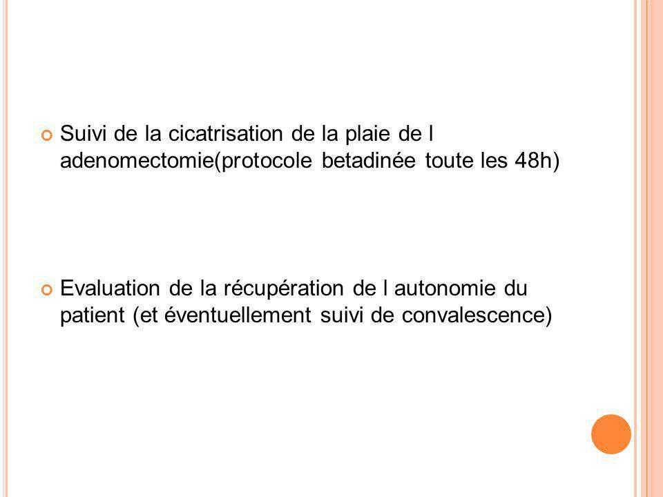 Suivi de la cicatrisation de la plaie de l adenomectomie(protocole betadinée toute les 48h)