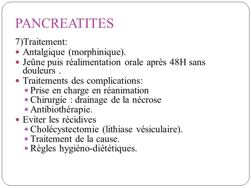 PANCREATITES 7)Traitement: Antalgique (morphinique).