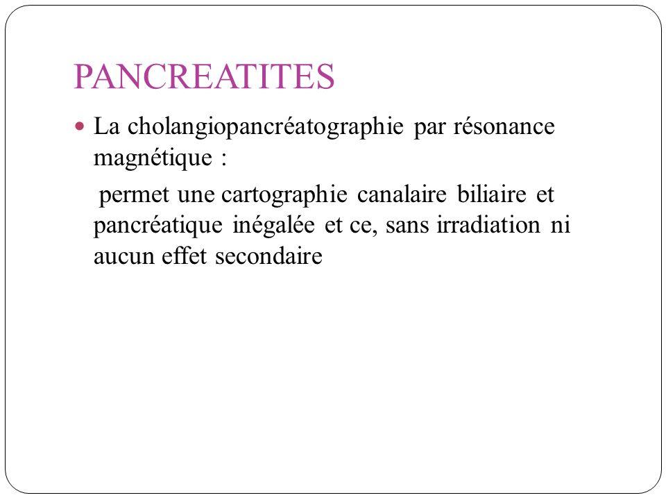 PANCREATITES La cholangiopancréatographie par résonance magnétique :
