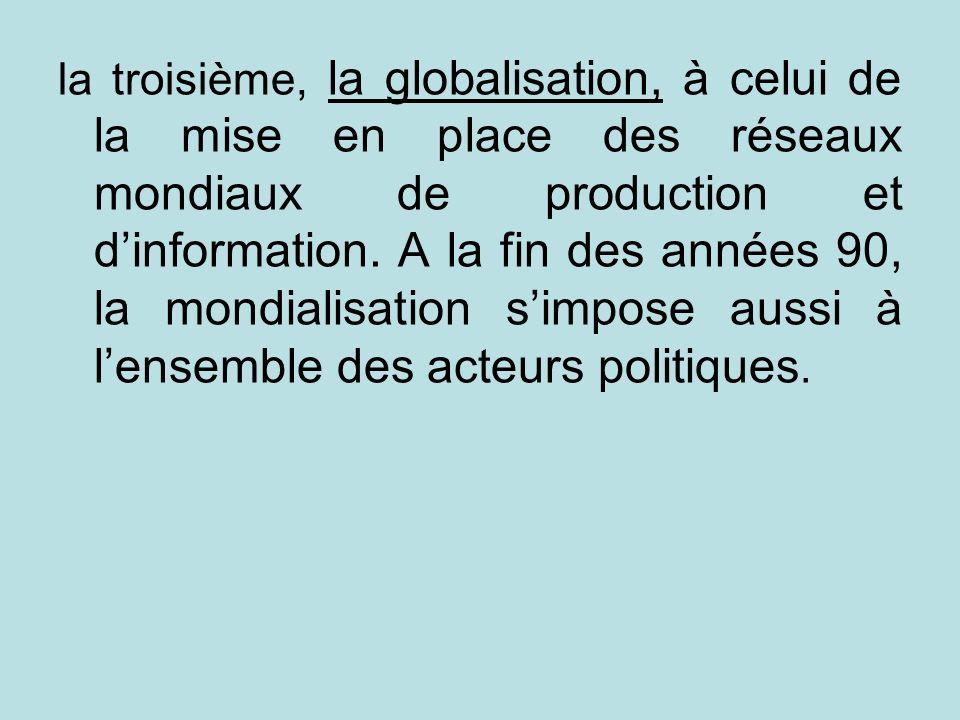 la troisième, la globalisation, à celui de la mise en place des réseaux mondiaux de production et d'information.