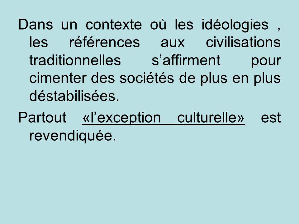 Dans un contexte où les idéologies , les références aux civilisations traditionnelles s'affirment pour cimenter des sociétés de plus en plus déstabilisées.