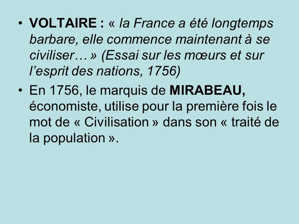 VOLTAIRE : « la France a été longtemps barbare, elle commence maintenant à se civiliser… » (Essai sur les mœurs et sur l'esprit des nations, 1756)