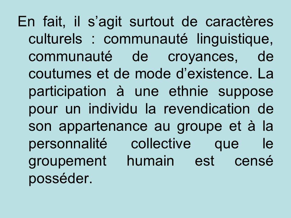 En fait, il s'agit surtout de caractères culturels : communauté linguistique, communauté de croyances, de coutumes et de mode d'existence.