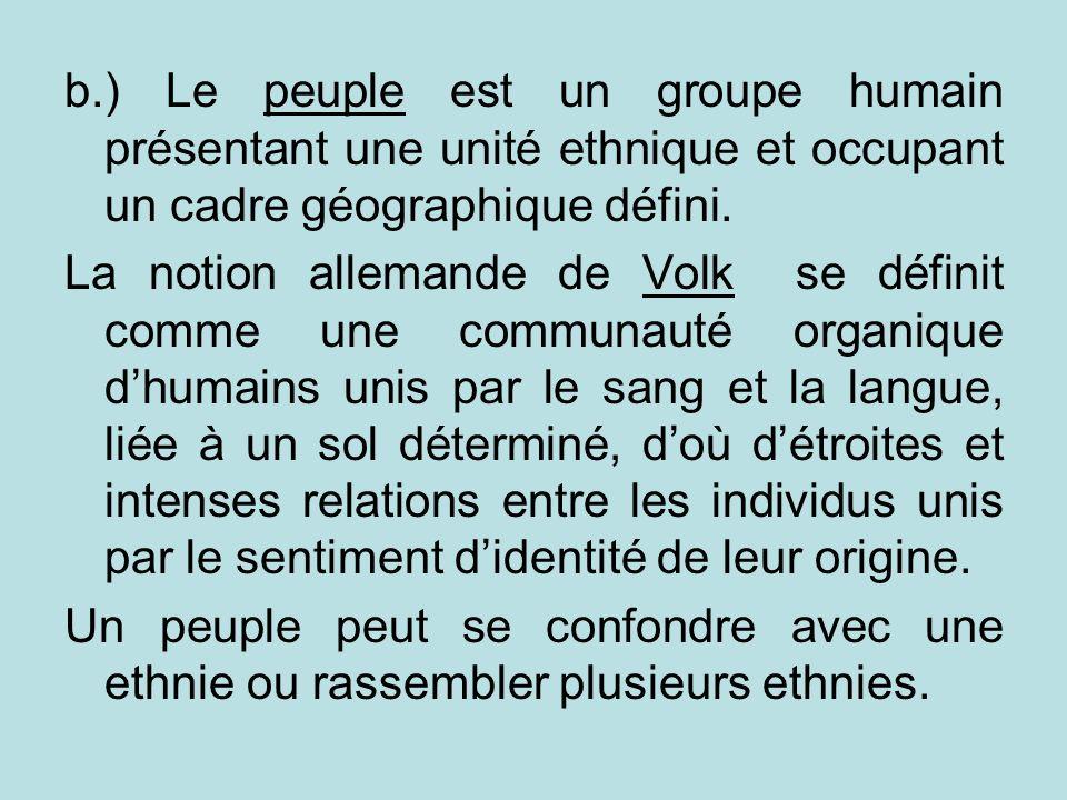 b.) Le peuple est un groupe humain présentant une unité ethnique et occupant un cadre géographique défini.