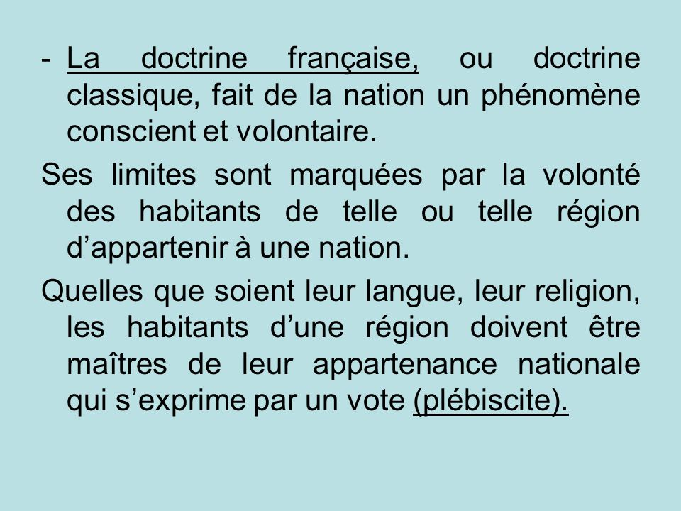 La doctrine française, ou doctrine classique, fait de la nation un phénomène conscient et volontaire.