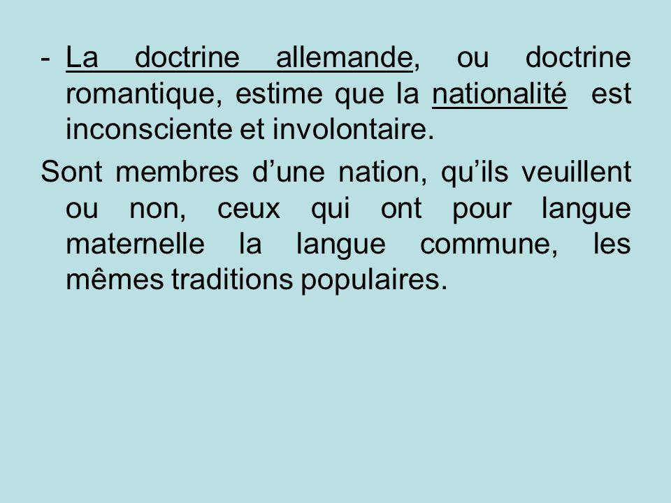 La doctrine allemande, ou doctrine romantique, estime que la nationalité est inconsciente et involontaire.