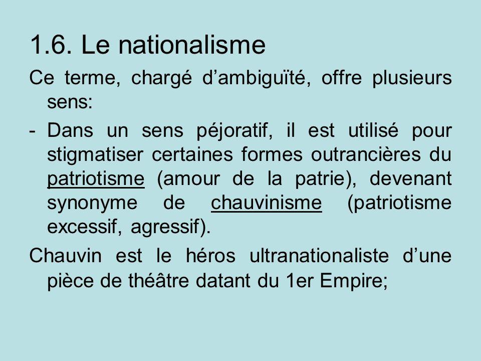 1.6. Le nationalisme Ce terme, chargé d'ambiguïté, offre plusieurs sens: