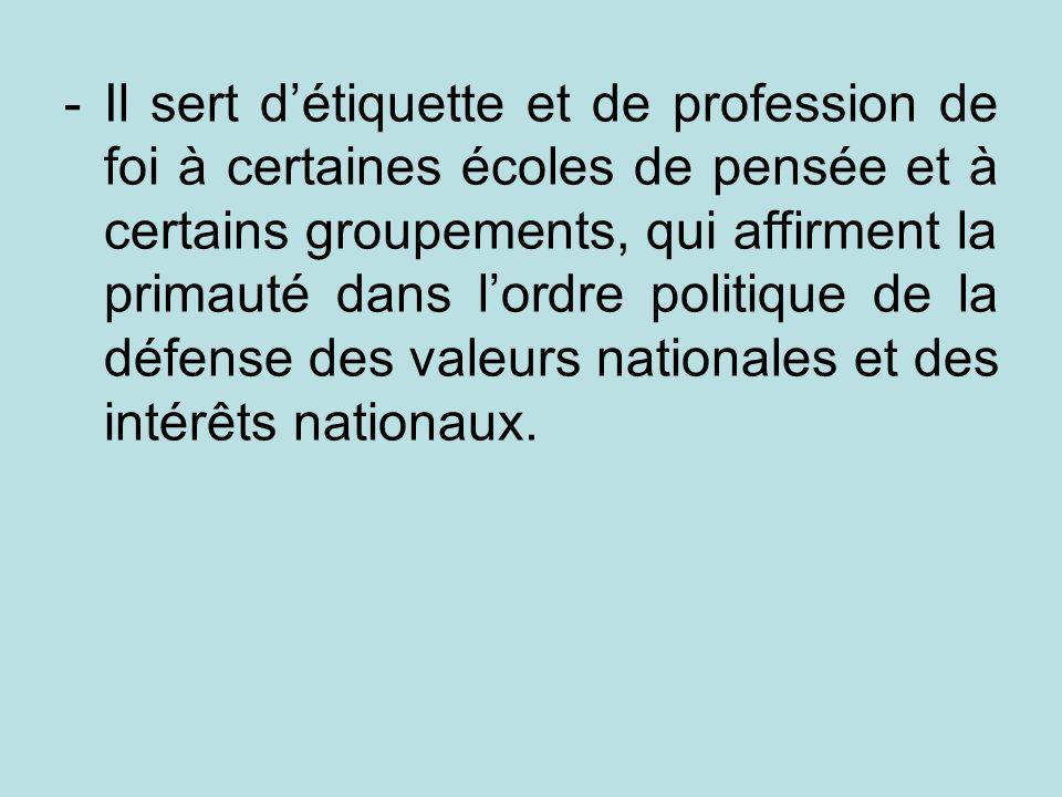 Il sert d'étiquette et de profession de foi à certaines écoles de pensée et à certains groupements, qui affirment la primauté dans l'ordre politique de la défense des valeurs nationales et des intérêts nationaux.