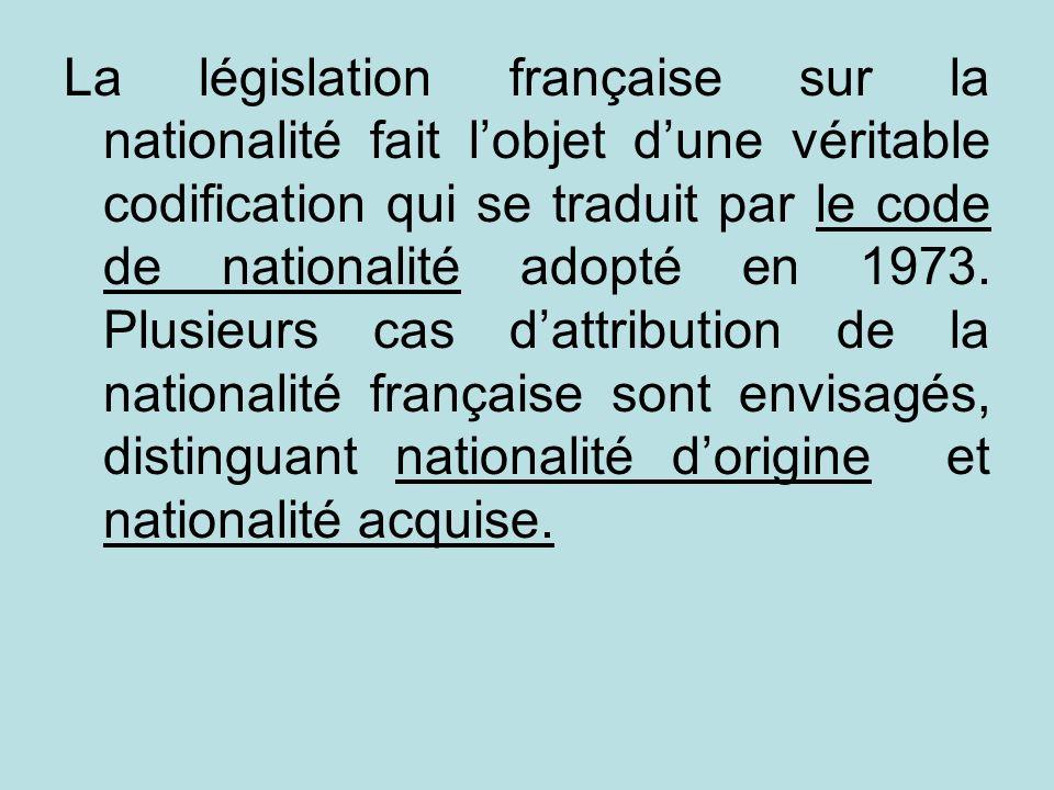 La législation française sur la nationalité fait l'objet d'une véritable codification qui se traduit par le code de nationalité adopté en 1973.