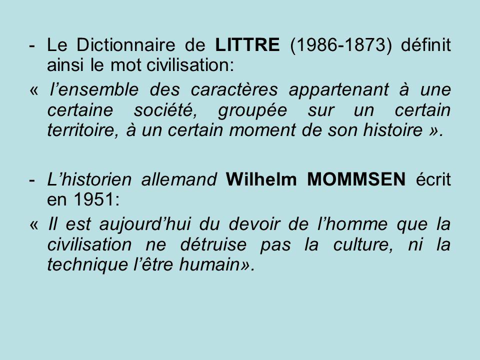 Le Dictionnaire de LITTRE (1986-1873) définit ainsi le mot civilisation: