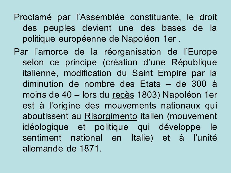 Proclamé par l'Assemblée constituante, le droit des peuples devient une des bases de la politique européenne de Napoléon 1er .