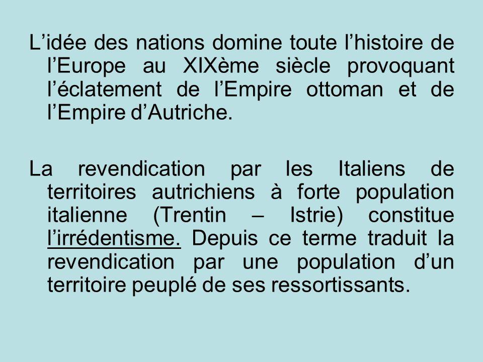 L'idée des nations domine toute l'histoire de l'Europe au XIXème siècle provoquant l'éclatement de l'Empire ottoman et de l'Empire d'Autriche.