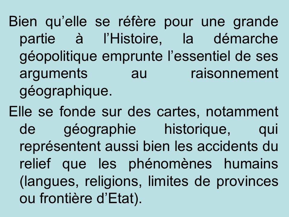 Bien qu'elle se réfère pour une grande partie à l'Histoire, la démarche géopolitique emprunte l'essentiel de ses arguments au raisonnement géographique.