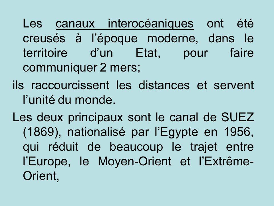 Les canaux interocéaniques ont été creusés à l'époque moderne, dans le territoire d'un Etat, pour faire communiquer 2 mers;