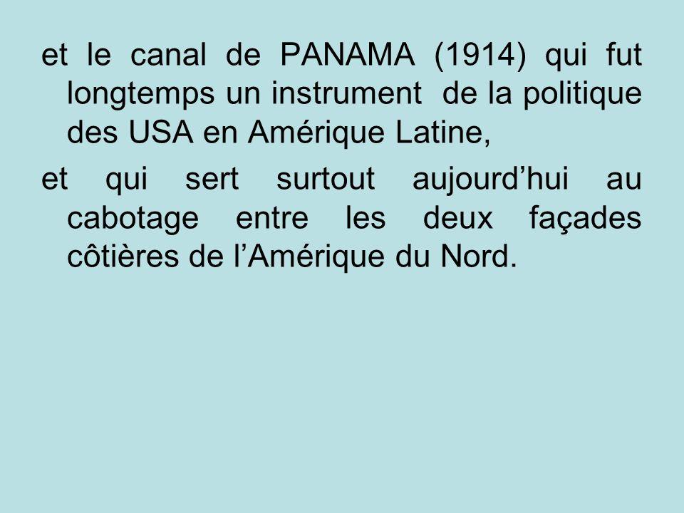 et le canal de PANAMA (1914) qui fut longtemps un instrument de la politique des USA en Amérique Latine,