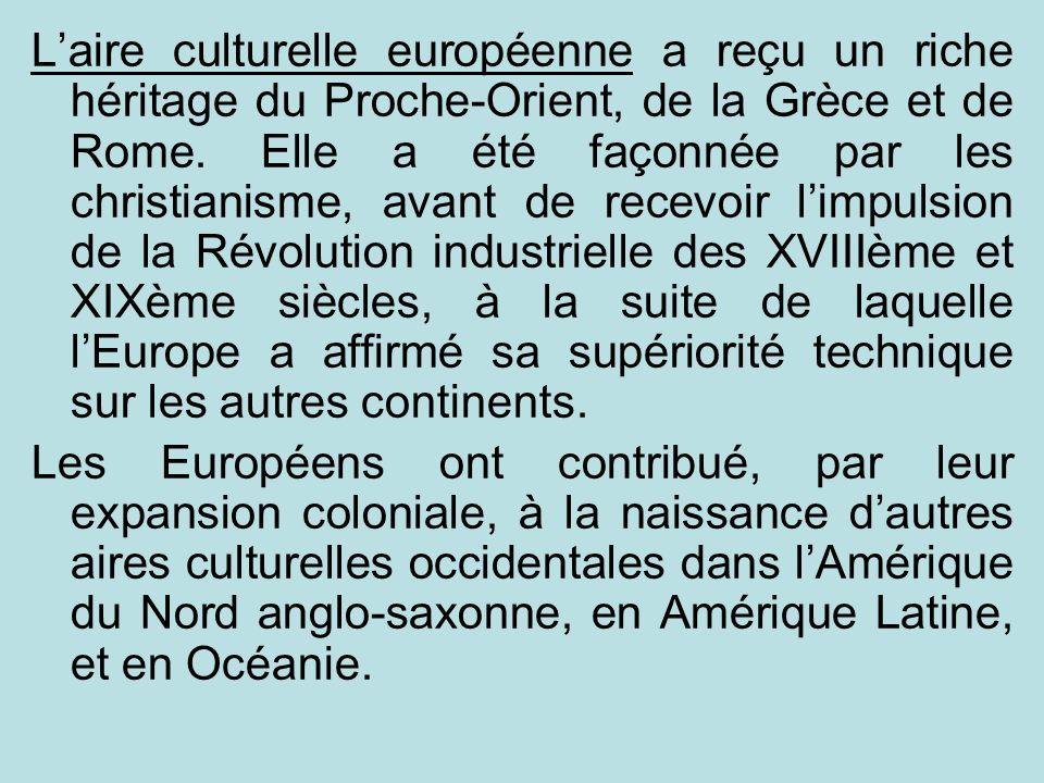 L'aire culturelle européenne a reçu un riche héritage du Proche-Orient, de la Grèce et de Rome. Elle a été façonnée par les christianisme, avant de recevoir l'impulsion de la Révolution industrielle des XVIIIème et XIXème siècles, à la suite de laquelle l'Europe a affirmé sa supériorité technique sur les autres continents.