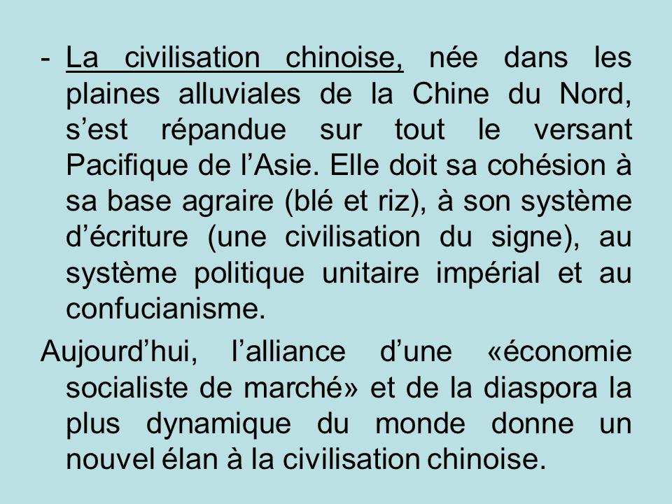 La civilisation chinoise, née dans les plaines alluviales de la Chine du Nord, s'est répandue sur tout le versant Pacifique de l'Asie. Elle doit sa cohésion à sa base agraire (blé et riz), à son système d'écriture (une civilisation du signe), au système politique unitaire impérial et au confucianisme.