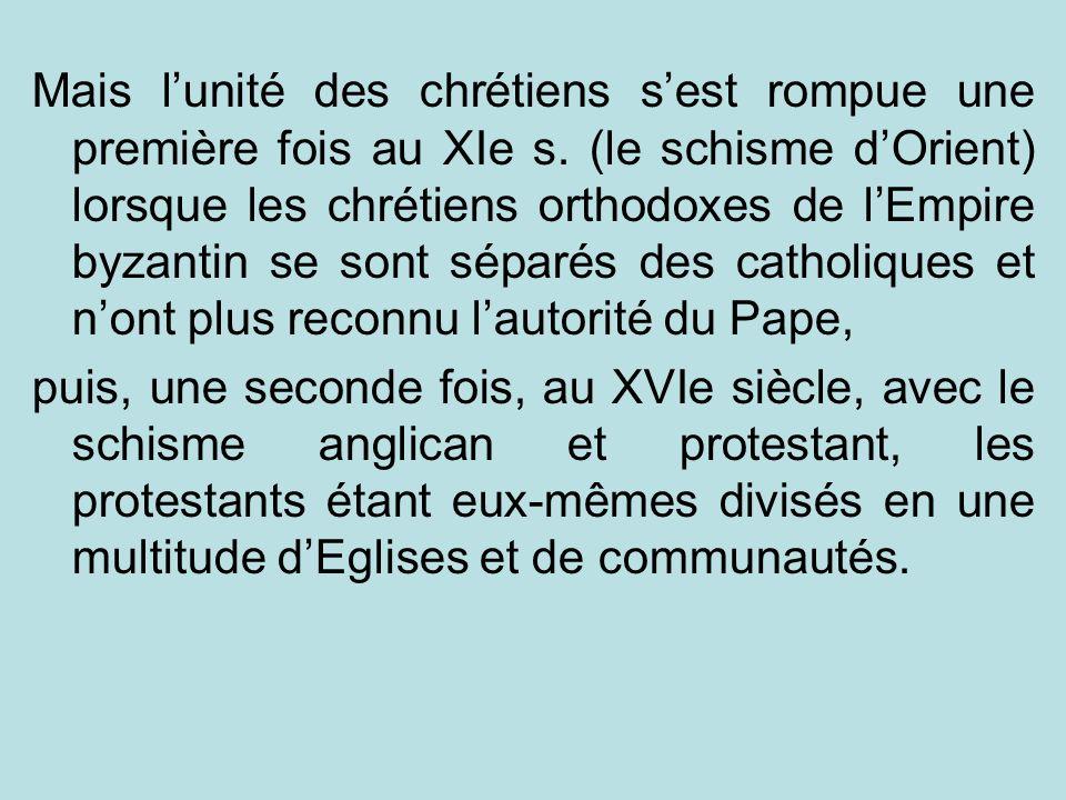 Mais l'unité des chrétiens s'est rompue une première fois au XIe s