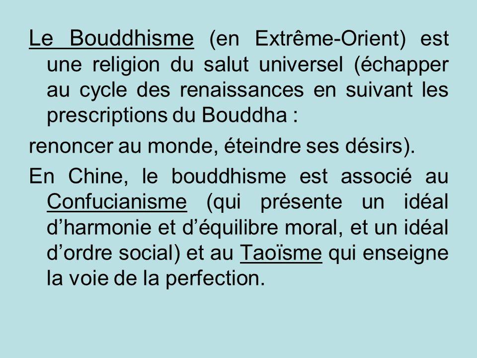 Le Bouddhisme (en Extrême-Orient) est une religion du salut universel (échapper au cycle des renaissances en suivant les prescriptions du Bouddha :