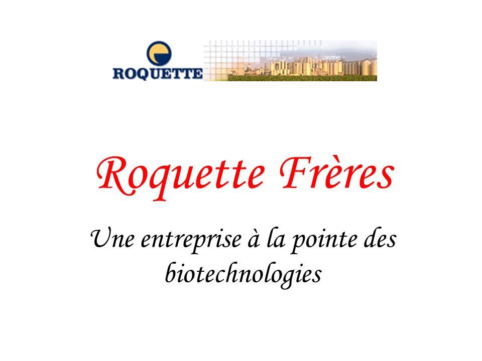 Roquette Frères Une entreprise à la pointe des biotechnologies